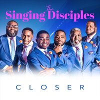 Closer — The Singing Disciples