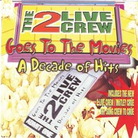 Goes To the Movies: Decade of Hits (clean) — The 2 Live Crew