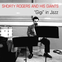"Shorty Rogers And His Giants: ""Gigi"" in Jazz — Shorty Rogers, Фредерик Лоу"