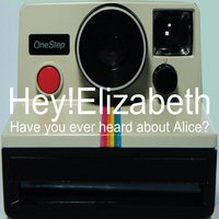 Have You Ever Heard About Alice? — Hey! Elizabeth