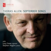 September Songs — Sir Thomas Allen, Various Composers, Stephen Higgins, Lucy Crowe, Thomas Allen, Stephen Higgins, Lucy Crowe