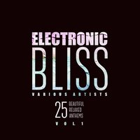Electronic Bliss (25 Beautiful Relaxed Anthems), Vol. 1 — сборник