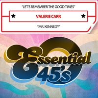 Let's Remember the Good Times / Mr. Kennedy — Valerie Carr