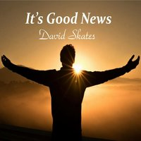 It's Good News — David Skates