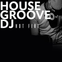 House Groove Dj — Hot Fire