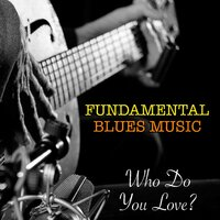 Who Do You Love? Fundamental Blues Music — сборник