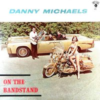 On the Bandstand — Danny Michaels