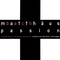 Bach, J.S.: St. Matthew Passion — Frans Brüggen, Orchestra Of The 18th Century, Netherlands Chamber Choir