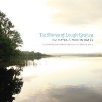 The Shores of Lough Graney — Martin Hayes, P.J. Hayes