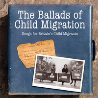 The Ballads of Child Migration: Songs for Britain's Child Migrants — сборник