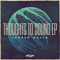 Thoughts To Sound EP — Jarred Gallo