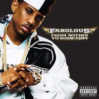 From Nothin' To Somethin' — Fabolous