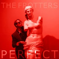 Perfect — The Frotters