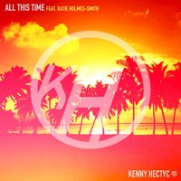 All This Time — Kenny Hectyc, Katie Holmes-Smith