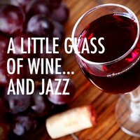A Little Glass Of Wine... And Jazz — сборник