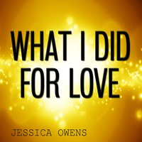 What I Did for Love — Jessica Owens