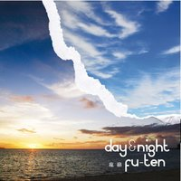 Day & Night — FU-TEN