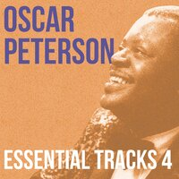 Essential Tracks, Vol. 4 — Oscar Peterson