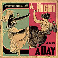 A Night and a Day — Pepe Deluxe