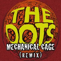 Mechanical Cage — The Dots