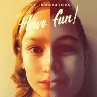 Have Fun — The Innovators