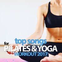 Top Songs For Pilates & Yoga Workout 2017 — сборник
