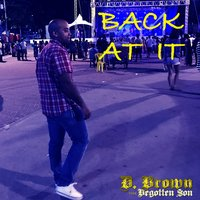 Back at It — D. Brown the Begotten Son