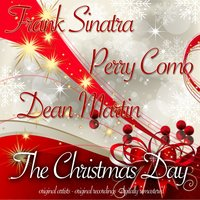 The Christmas Day — Frank Sinatra, Perry Como, Dean Martin