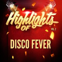 Highlights of Disco Fever, Vol. 2 — Disco Fever