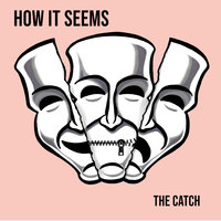 How It Seems — The Catch
