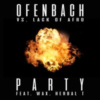 PARTY — Ofenbach, Lack Of Afro, Wax, Herbal T