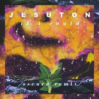 If I Could — Oscuro, Jesuton, DJ Oscuro