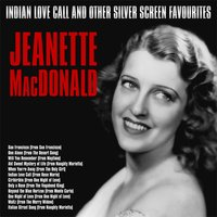 Indian Love Call and Other Silver Screen Favourites — Jeanette MacDonald
