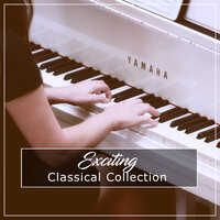 #16 Exciting Classical Collection — Easy Listening Music, Classical Piano Academy, Relaxing Classical Piano Music