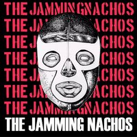 The Jamming Nachos — The Jamming Nachos