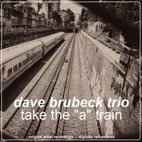 "Take the ""A"" Train — Dave Brubeck, Brubeck, Dave, BRUBECK DAVE"