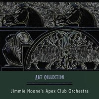 Art Collection — Jimmie Noone's Apex Club Orchestra, Jimmie's Blue Melody Boys