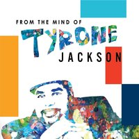 From the Mind Of — Tyrone Jackson