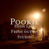 High Life Fresh out da Studio — Pookie