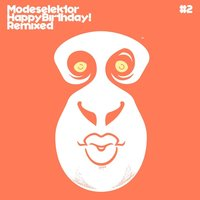 Happy Birthday! Remixed, Pt. 2 — Modeselektor