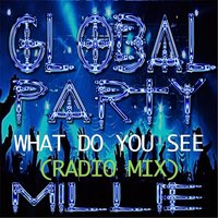 Global Party: What Do You See — Millie
