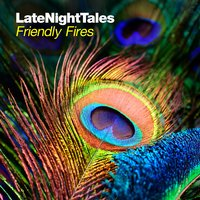 Late Night Tales: Friendly Fires — Friendly Fires
