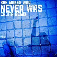 Never Was — She Makes War