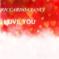 I Love You — Riccardo Cianci