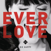 Everlove — Die Happy
