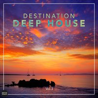 Destination Deep House, Vol. 3 — сборник
