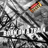 Born on a Train — Relaxing the Giant