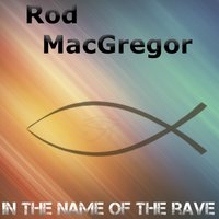 In the Name of the Rave — Rod Macgregor