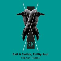 Freaky House — Bait & Switch, Phillip Saul
