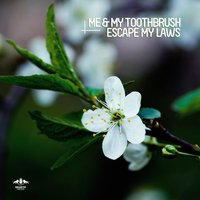 Escape My Laws — Me & My Toothbrush